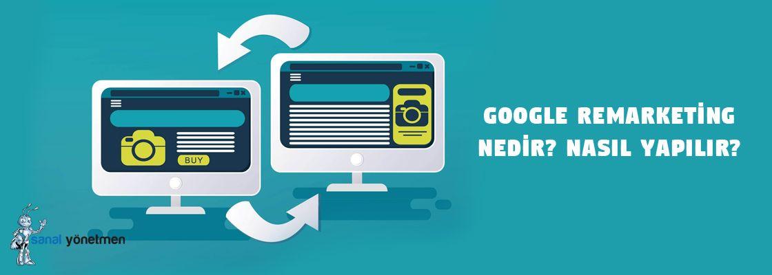 google remarketing nedir nasil yapilir  - Google Remarketing Nedir | Nasıl Yapılır?