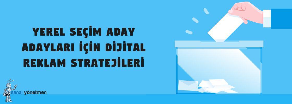 yerel secim aday adaylari icin dijital reklam stratejileri - Yerel Seçim Aday Adayları İçin Dijital Reklam Stratejileri