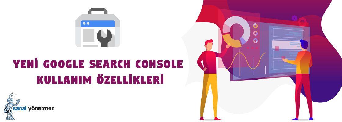 yeni google search console kullanim ozellikleri - Yeni Google Search Console Kullanım Rehberi